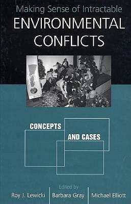 Making Sense of Intractable Environmental Conflicts by Roy J. Lewicki