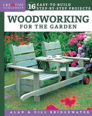 Woodworking for the Garden: 16 Easy-to-Build Step-by-Step Projects by Alan Bridgewater