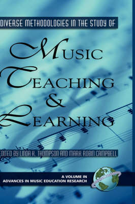 Diverse Methodologies in the Study of Music Teaching and Learning by Linda K. Thompson