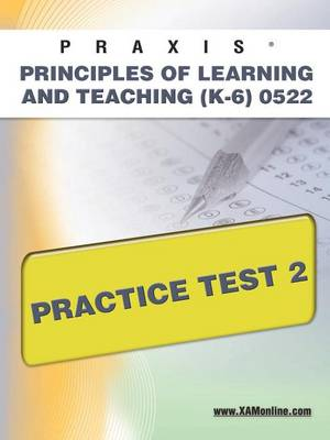 Praxis Principles of Learning and Teaching (K-6) 0522 Practice Test 2 by Sharon A Wynne