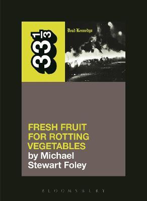 Dead Kennedys' Fresh Fruit for Rotting Vegetables by Michael Stewart Foley