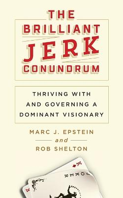 The Brilliant Jerk Conundrum: Thriving with and Governing a Dominant Visionary by Marc J Epstein