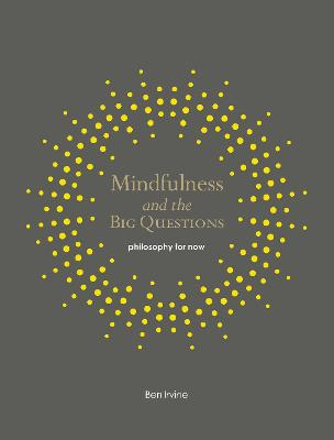Mindfulness and the Big Questions by Ben Irvine