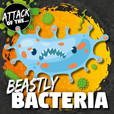 Beastly Bacteria by William Anthony