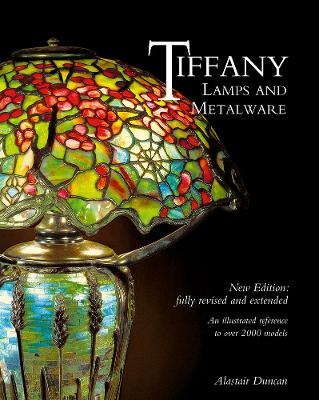 Tiffany Lamps and Metalware: An illustrated reference to over 2000 models by Alastair Duncan