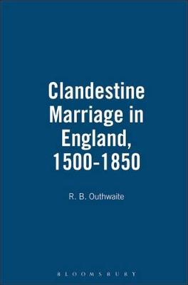 Clandestine Marriage in England, 1500-1850 by R. B. Outhwaite