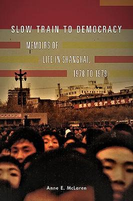 Slow Train to Democracy: Memoirs of Life in Shanghai, 1978 to 1979 book