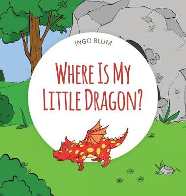 Where Is My Little Dragon: A Funny Seek-And-Find Book by Ingo Blum