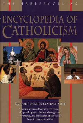 The HarperCollins Encyclopaedia of Catholicism by Richard P. McBrien