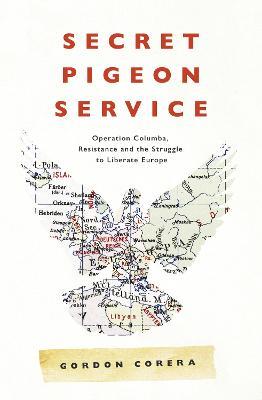 Secret Pigeon Service by Gordon Corera
