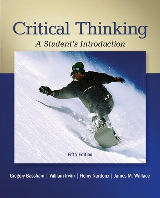 Critical Thinking: A Student's Introduction by Gregory Bassham