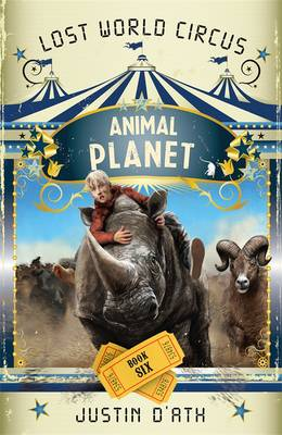 Animal Planet: The Lost World Circus Book 6 by Justin D'Ath