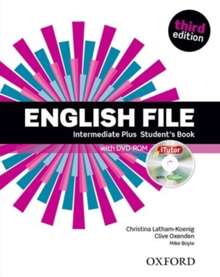 English File third edition: Intermediate Plus: Student's Book with iTutor: The best way to get your students talking by Clive Oxenden