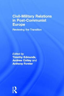 Civil-military Relations in Post-communist Europe by Timothy Edmunds