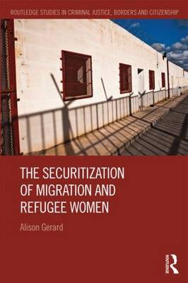 The Securitization of Migration and Refugee Women by Alison Gerard