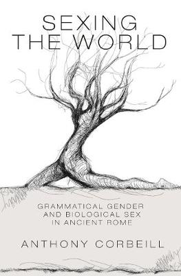 Sexing the World: Grammatical Gender and Biological Sex in Ancient Rome book