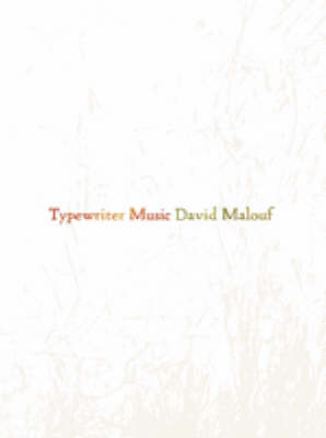 Typewriter Music by David Malouf