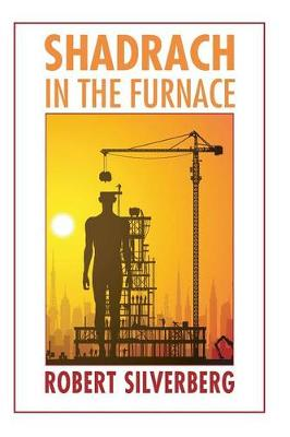 Shadrach in the Furnace by Robert Silverberg