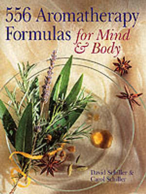 556 AROMATHERAPY FORMULAS FOR MIND by Carol Schiller