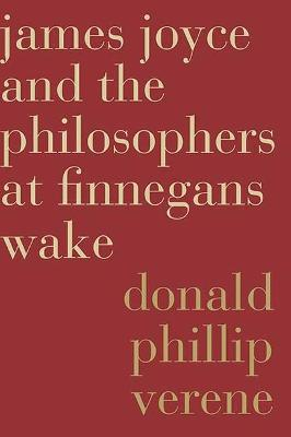 James Joyce and the Philosophers at Finnegans Wake by Donald Phillip Verene