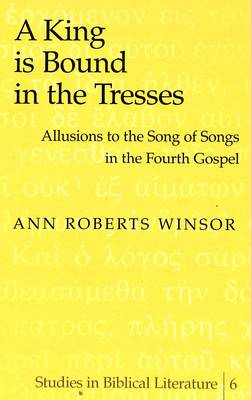 A King is Bound in the Tresses by Ann Roberts Winsor