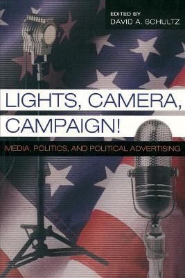 Lights, Camera, Campaign! by David A Schultz