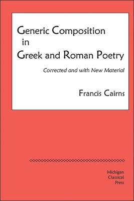 Generic Composition in Greek and Roman Poetry by Francis Cairns