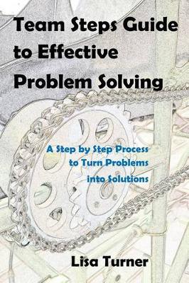 Team Steps Guide to Effective Problem Solving by Lisa Turner