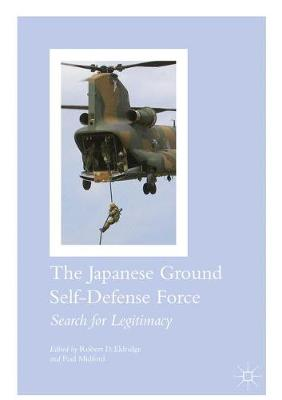 Japanese Ground Self-Defense Force by Robert D. Eldridge