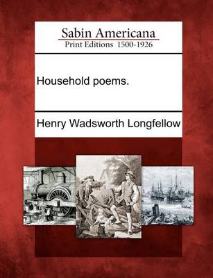 Household Poems. by Henry Wadsworth Longfellow