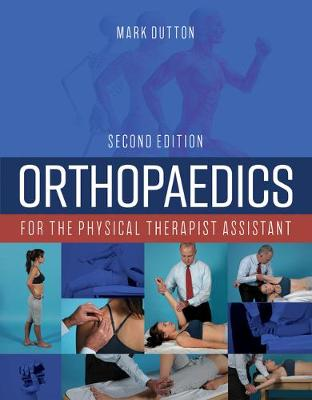 Orthopaedics For The Physical Therapist Assistant by Mark Dutton