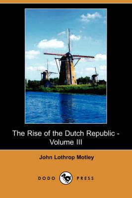 Rise of the Dutch Republic - Volume III (Dodo Press) book