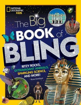 The Big Book of Bling: Ritzy rocks, extravagant animals, sparkling science, and more! by National Geographic Kids