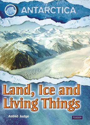 Land, Ice and Living Things by A. Judge