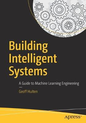 Building Intelligent Systems by Geoff Hulten