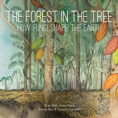 The Forest in the Tree: How Fungi Shape the Earth by Aviva Reed