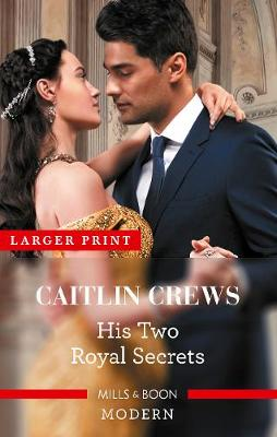 His Two Royal Secrets by Caitlin Crews