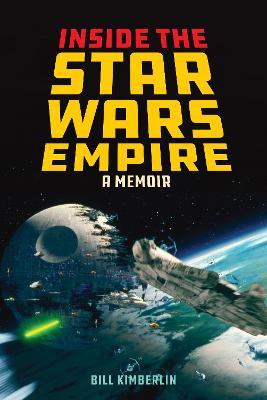 Inside the Star Wars Empire by Bill Kimberlin