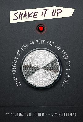 Shake It Up: Great American Writing on Rock and Pop from Elvis to Jay Z book