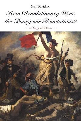 How Revolutionary Were The Bourgeois Revolutions? by Neil Davidson