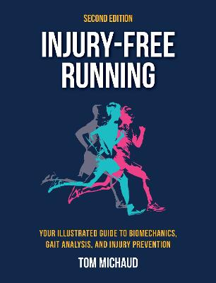 Injury Free Running, Second Edition: Your Illustrated Guide to Biomechanics, Gait Analysis, and Injury Prevention book