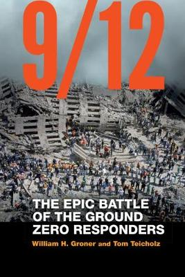 9/12: The Epic Battle of the Ground Zero Responders by William H Groner