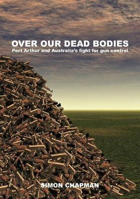 Over Our Dead Bodies by Simon Chapman