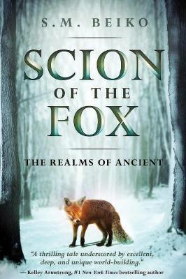 Scion Of The Fox: The Realms of Ancient by S. M. Beiko