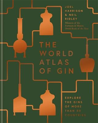 The World Atlas of Gin: Explore the gins of more than 50 countries by Neil Ridley