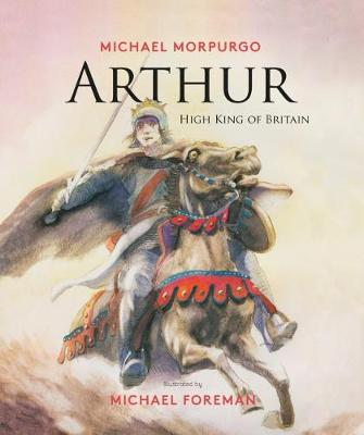 Arthur, High King of Britain by Michael Morpurgo