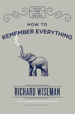 How to Remember Everything by Richard Wiseman