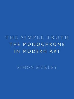 The Simple Truth: The Monochrome in Modern Art book