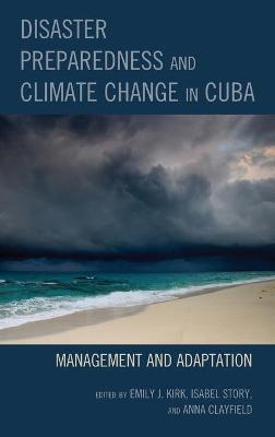 Disaster Preparedness and Climate Change in Cuba: Management and Adaptation book