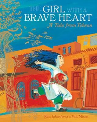 Girl with a Brave Heart: A Tale from Tehran by Rita Jahanforuz